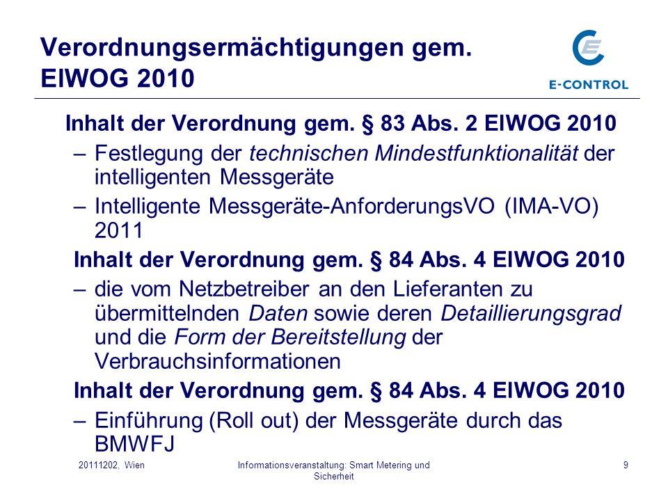 Informationsveranstaltung: Smart Metering und Sicherheit 920111202, Wien Verordnungsermächtigungen gem. ElWOG 2010 Inhalt der Verordnung gem. § 83 Abs