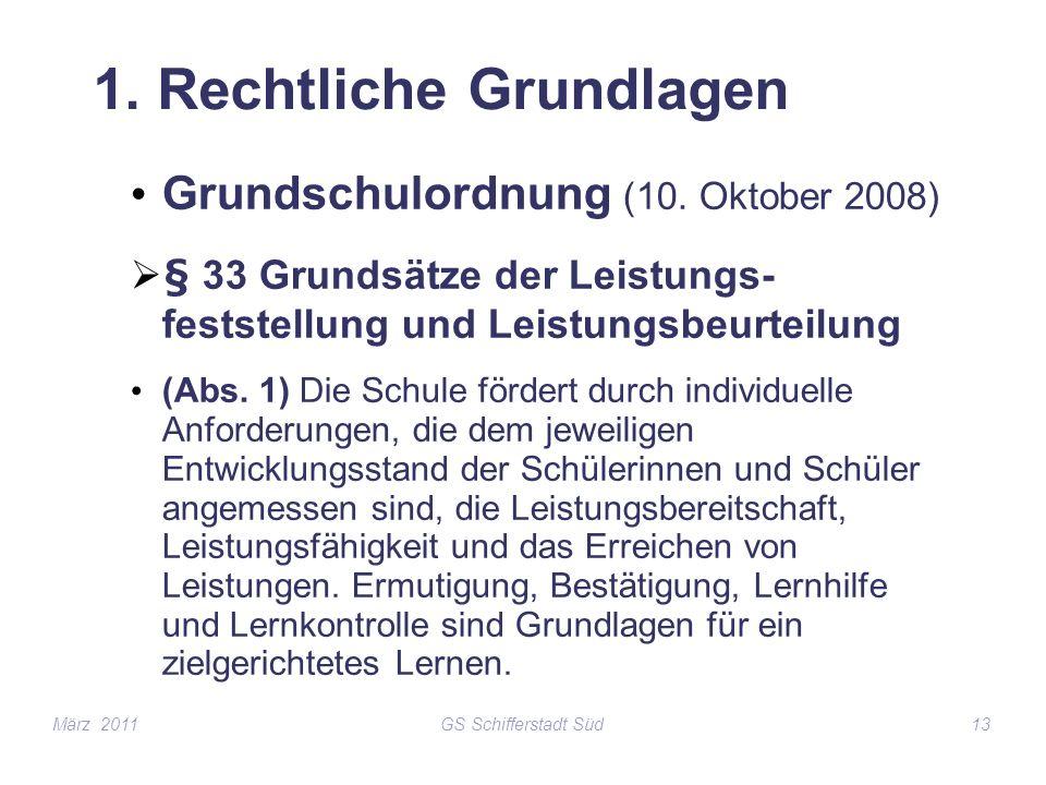 GS Schifferstadt Süd13 1. Rechtliche Grundlagen Grundschulordnung (10. Oktober 2008) § 33 Grundsätze der Leistungs- feststellung und Leistungsbeurteil