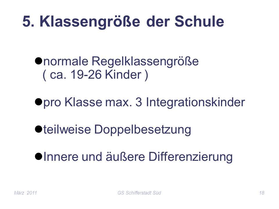 GS Schifferstadt Süd18 5. Klassengröße der Schule normale Regelklassengröße ( ca. 19-26 Kinder ) pro Klasse max. 3 Integrationskinder teilweise Doppel