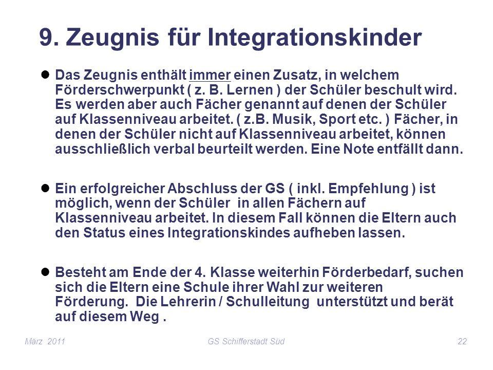 GS Schifferstadt Süd22 9. Zeugnis für Integrationskinder Das Zeugnis enthält immer einen Zusatz, in welchem Förderschwerpunkt ( z. B. Lernen ) der Sch