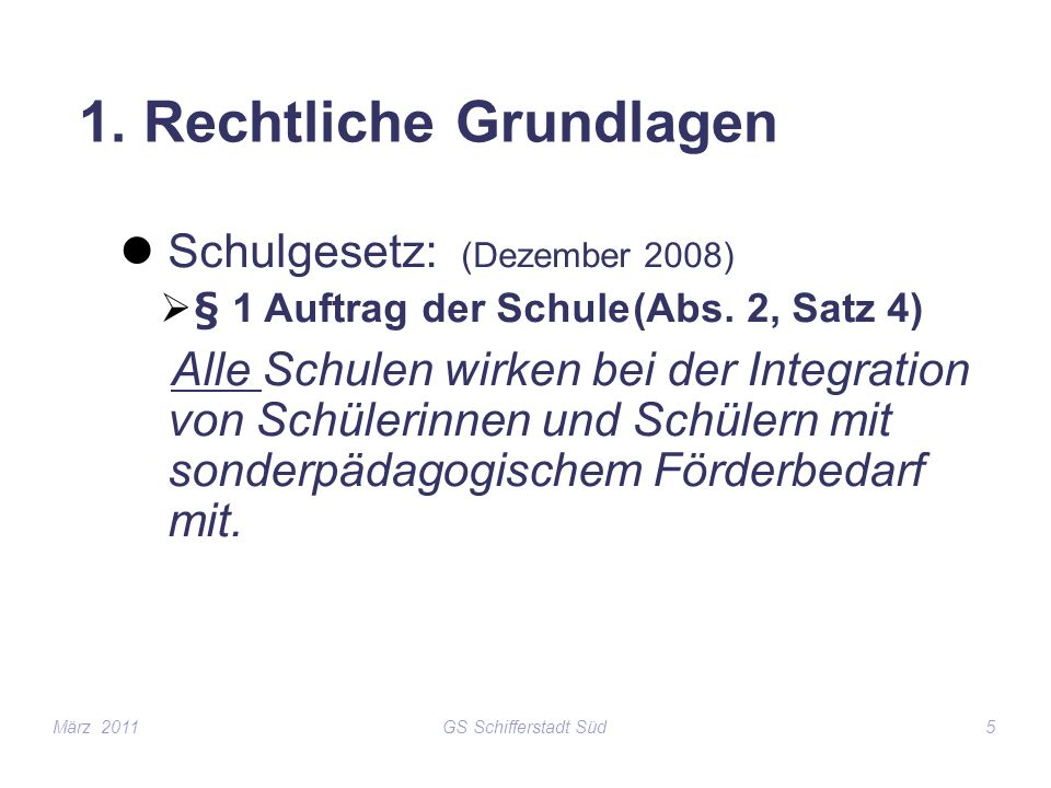 GS Schifferstadt Süd5 Schulgesetz: (Dezember 2008) § 1 Auftrag der Schule(Abs. 2, Satz 4) Alle Schulen wirken bei der Integration von Schülerinnen und