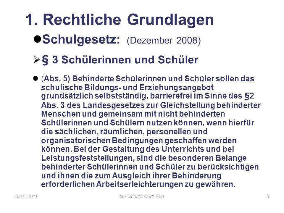 GS Schifferstadt Süd6 1. Rechtliche Grundlagen Schulgesetz: (Dezember 2008) § 3 Schülerinnen und Schüler (Abs. 5) Behinderte Schülerinnen und Schüler