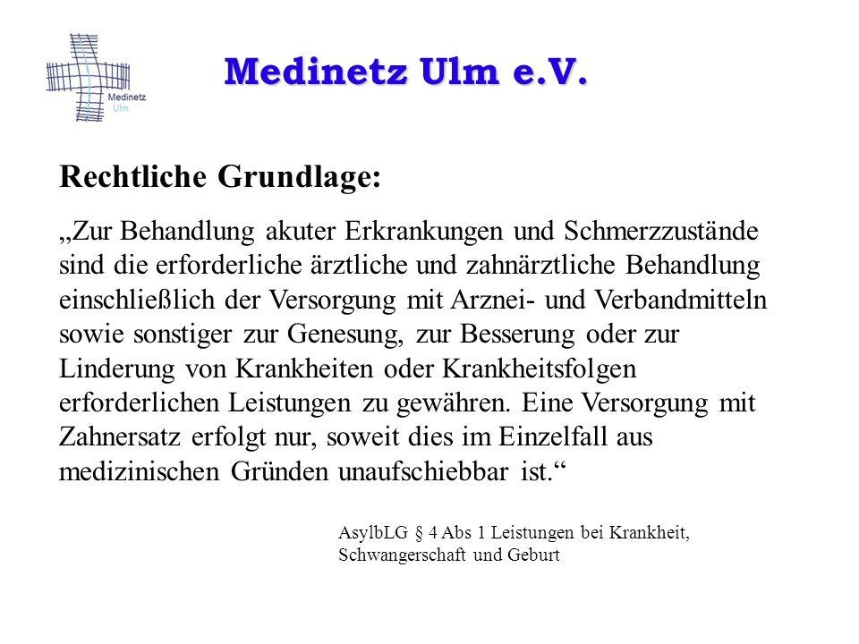 Medinetz Ulm e.V. Rechtliche Grundlage: Zur Behandlung akuter Erkrankungen und Schmerzzustände sind die erforderliche ärztliche und zahnärztliche Beha