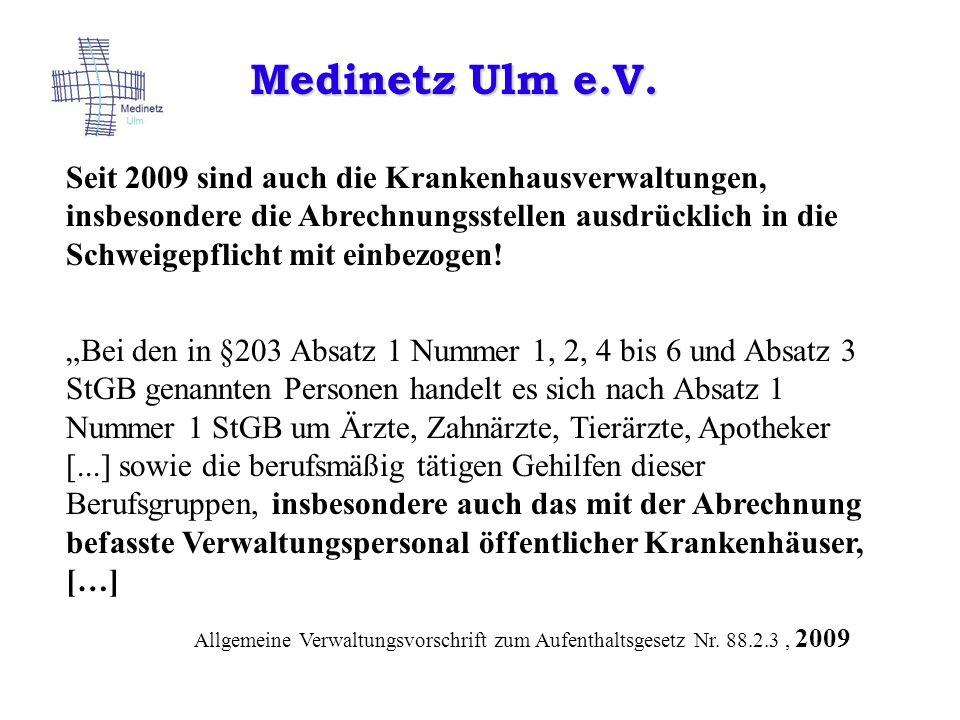 Medinetz Ulm e.V. Seit 2009 sind auch die Krankenhausverwaltungen, insbesondere die Abrechnungsstellen ausdrücklich in die Schweigepflicht mit einbezo