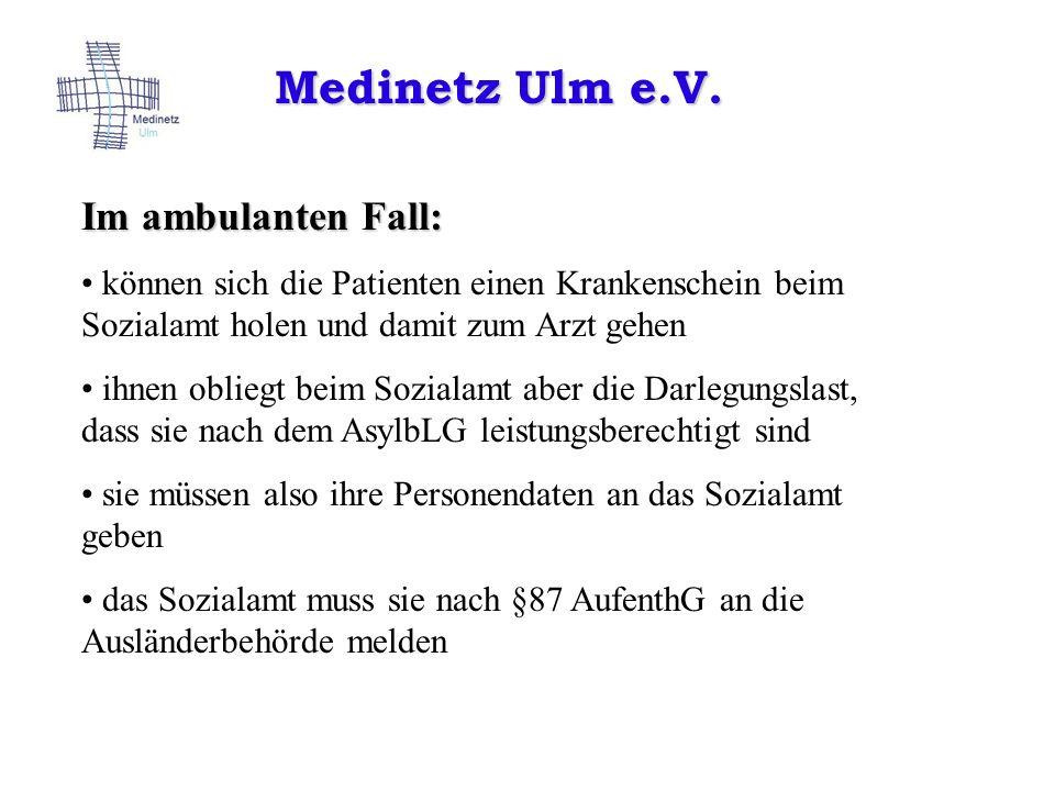 Medinetz Ulm e.V. Im ambulanten Fall: können sich die Patienten einen Krankenschein beim Sozialamt holen und damit zum Arzt gehen ihnen obliegt beim S