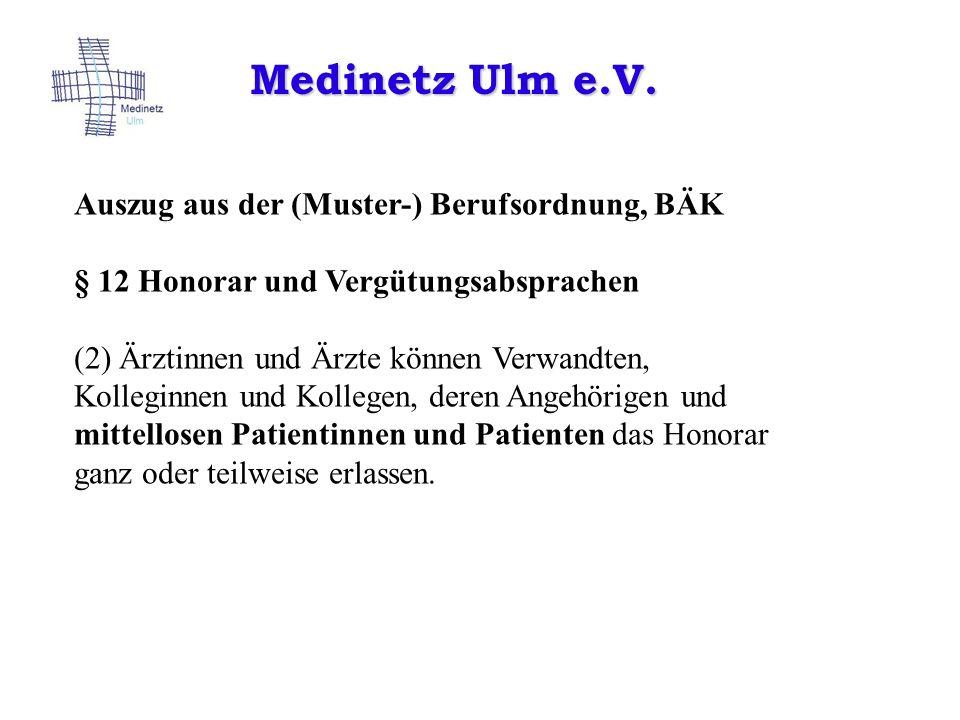 Medinetz Ulm e.V. Auszug aus der (Muster-) Berufsordnung, BÄK § 12 Honorar und Vergütungsabsprachen (2) Ärztinnen und Ärzte können Verwandten, Kollegi