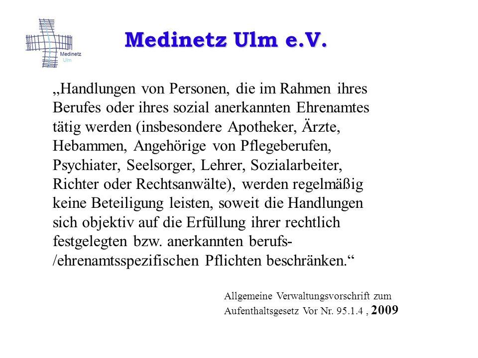 Medinetz Ulm e.V. Allgemeine Verwaltungsvorschrift zum Aufenthaltsgesetz Vor Nr. 95.1.4, 2009 Handlungen von Personen, die im Rahmen ihres Berufes ode