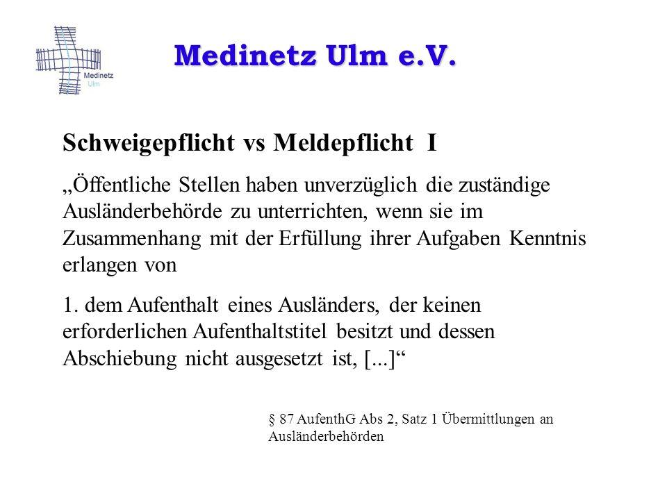 Medinetz Ulm e.V. Schweigepflicht vs Meldepflicht I Öffentliche Stellen haben unverzüglich die zuständige Ausländerbehörde zu unterrichten, wenn sie i