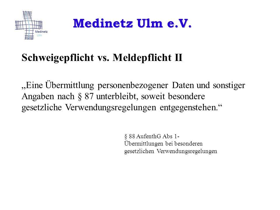 Medinetz Ulm e.V. Schweigepflicht vs. Meldepflicht II Eine Übermittlung personenbezogener Daten und sonstiger Angaben nach § 87 unterbleibt, soweit be