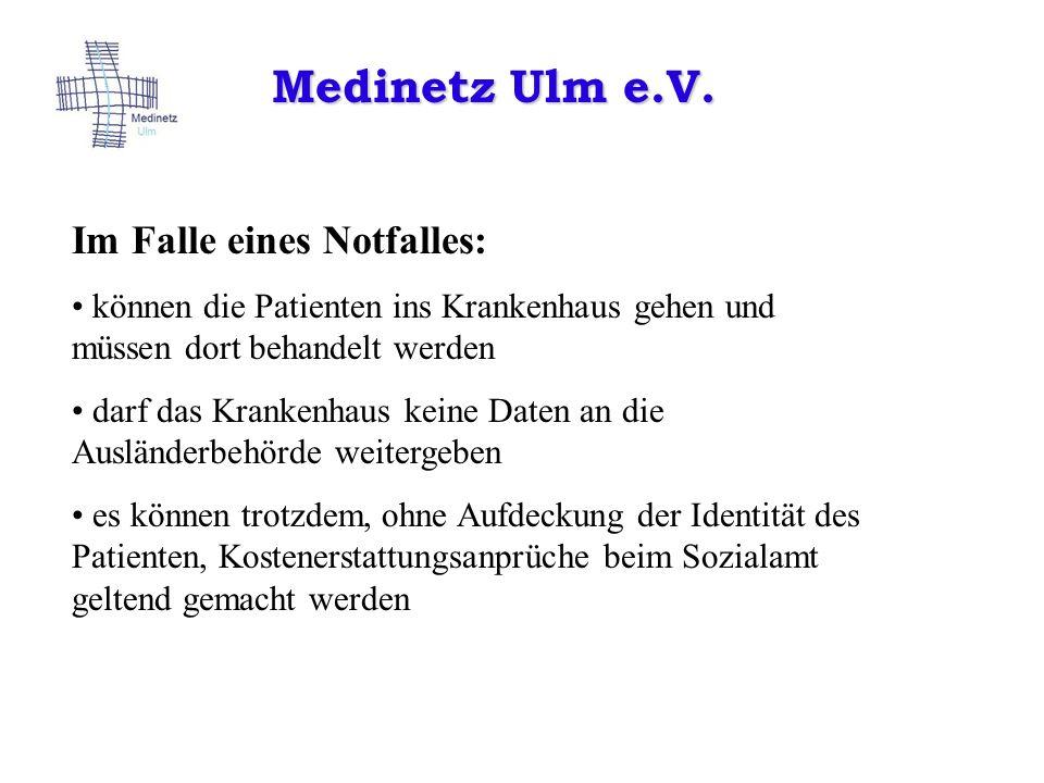 Medinetz Ulm e.V. Im Falle eines Notfalles: können die Patienten ins Krankenhaus gehen und müssen dort behandelt werden darf das Krankenhaus keine Dat