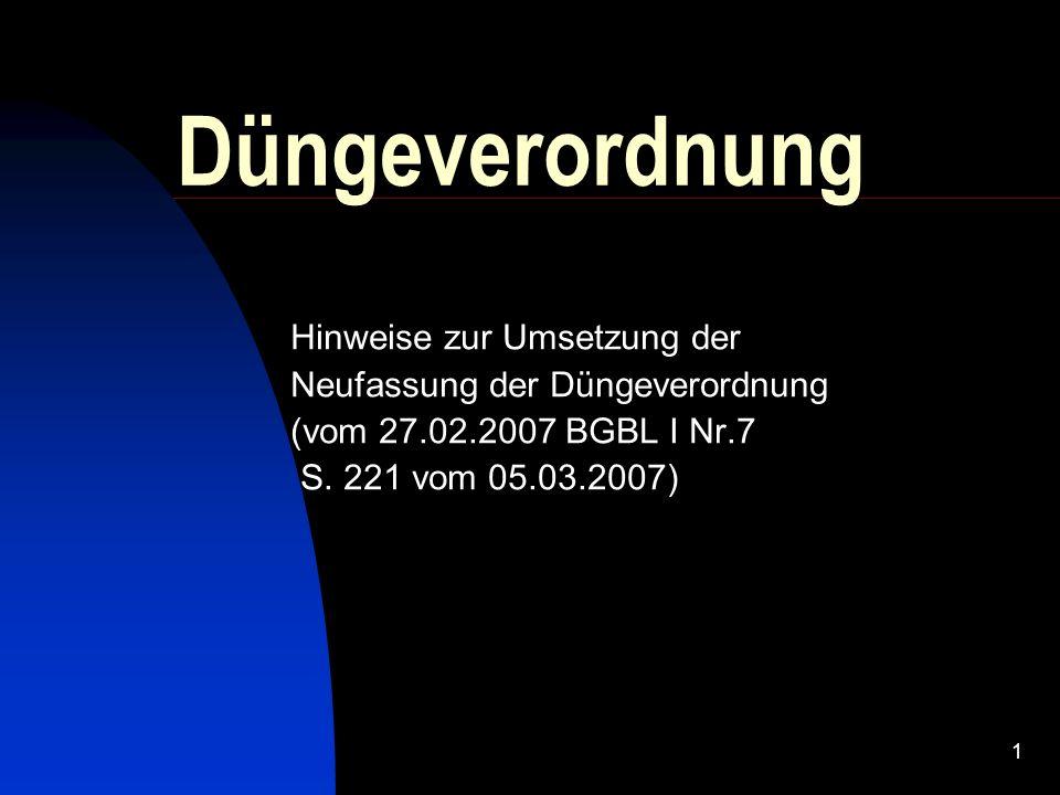 1 Düngeverordnung Hinweise zur Umsetzung der Neufassung der Düngeverordnung (vom 27.02.2007 BGBL I Nr.7 S.