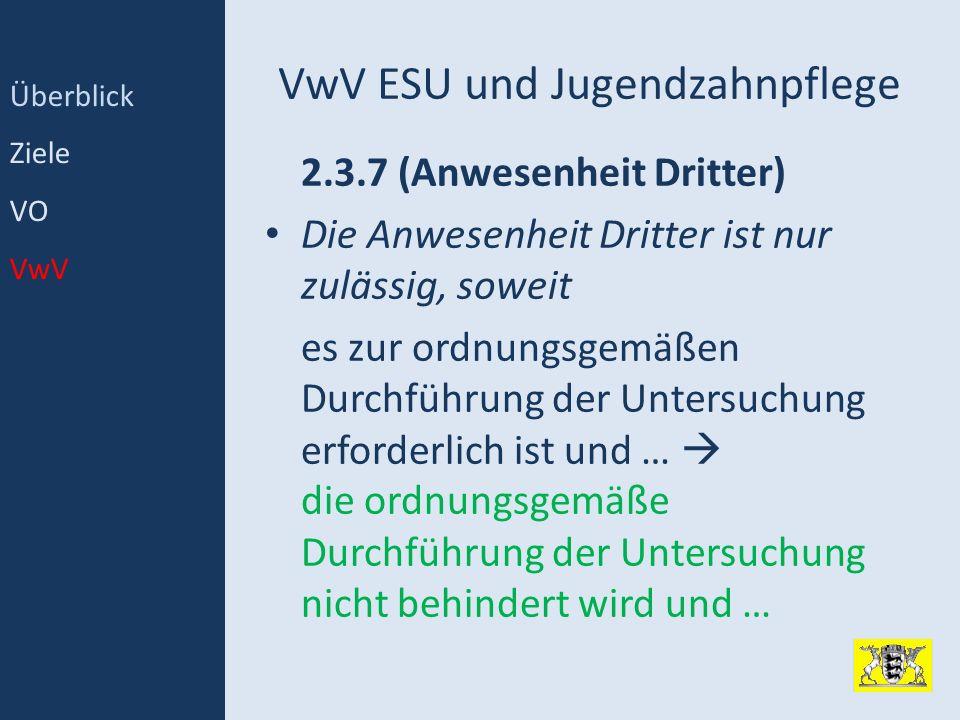 VwV ESU und Jugendzahnpflege 2.3.7 (Anwesenheit Dritter) Die Anwesenheit Dritter ist nur zulässig, soweit es zur ordnungsgemäßen Durchführung der Unte