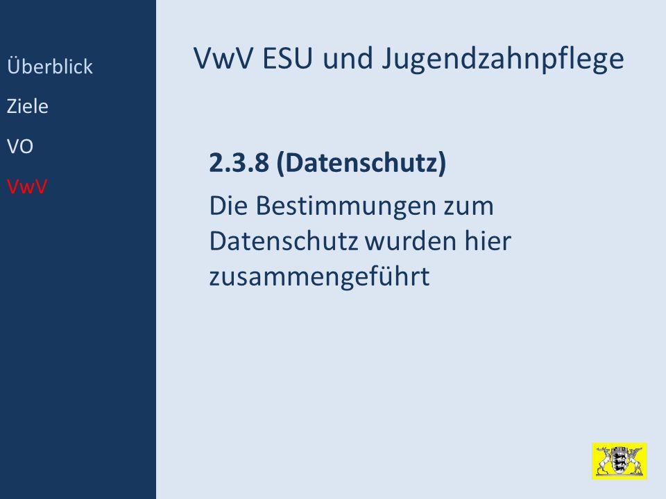 VwV ESU und Jugendzahnpflege 2.3.8 (Datenschutz) Die Bestimmungen zum Datenschutz wurden hier zusammengeführt Überblick Ziele VO VwV