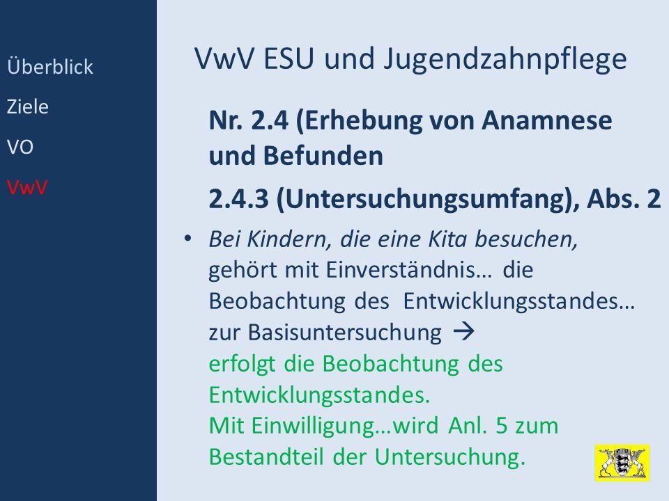 VwV ESU und Jugendzahnpflege Nr. 2.4 (Erhebung von Anamnese und Befunden 2.4.3 (Untersuchungsumfang), Abs. 2 Bei Kindern, die eine Kita besuchen, gehö