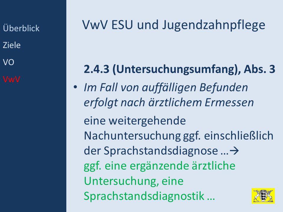 VwV ESU und Jugendzahnpflege 2.4.3 (Untersuchungsumfang), Abs. 3 Im Fall von auffälligen Befunden erfolgt nach ärztlichem Ermessen eine weitergehende