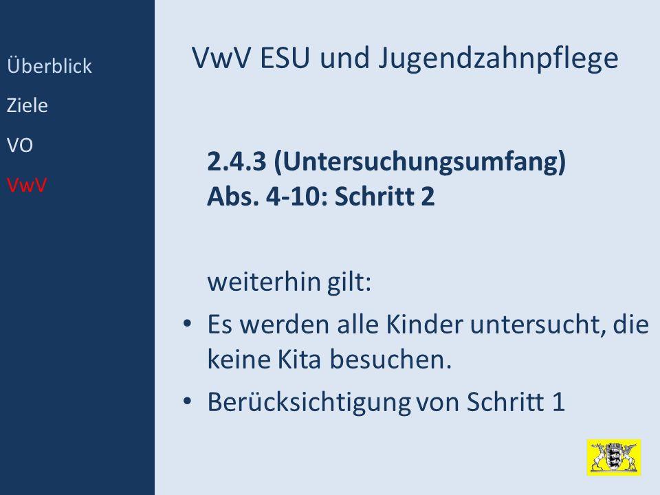 VwV ESU und Jugendzahnpflege 2.4.3 (Untersuchungsumfang) Abs. 4-10: Schritt 2 weiterhin gilt: Es werden alle Kinder untersucht, die keine Kita besuche