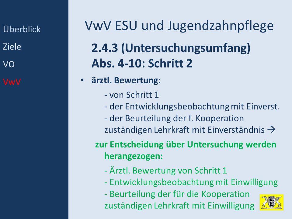 VwV ESU und Jugendzahnpflege 2.4.3 (Untersuchungsumfang) Abs. 4-10: Schritt 2 ärztl. Bewertung: - von Schritt 1 - der Entwicklungsbeobachtung mit Einv