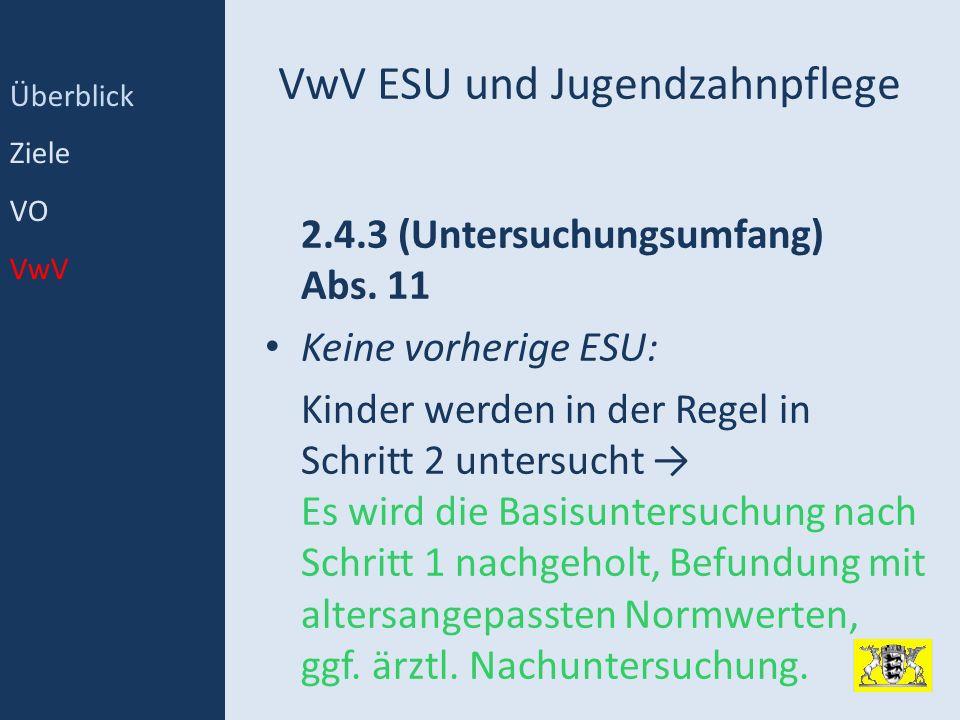 VwV ESU und Jugendzahnpflege 2.4.3 (Untersuchungsumfang) Abs. 11 Keine vorherige ESU: Kinder werden in der Regel in Schritt 2 untersucht Es wird die B