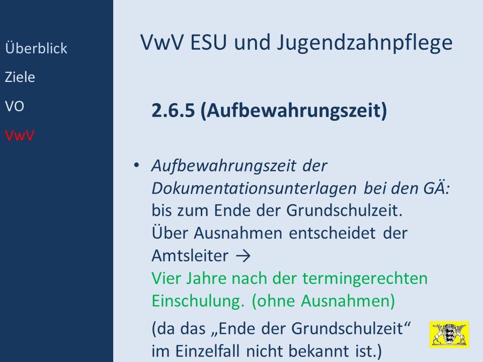 VwV ESU und Jugendzahnpflege 2.6.5 (Aufbewahrungszeit) Aufbewahrungszeit der Dokumentationsunterlagen bei den GÄ: bis zum Ende der Grundschulzeit. Übe