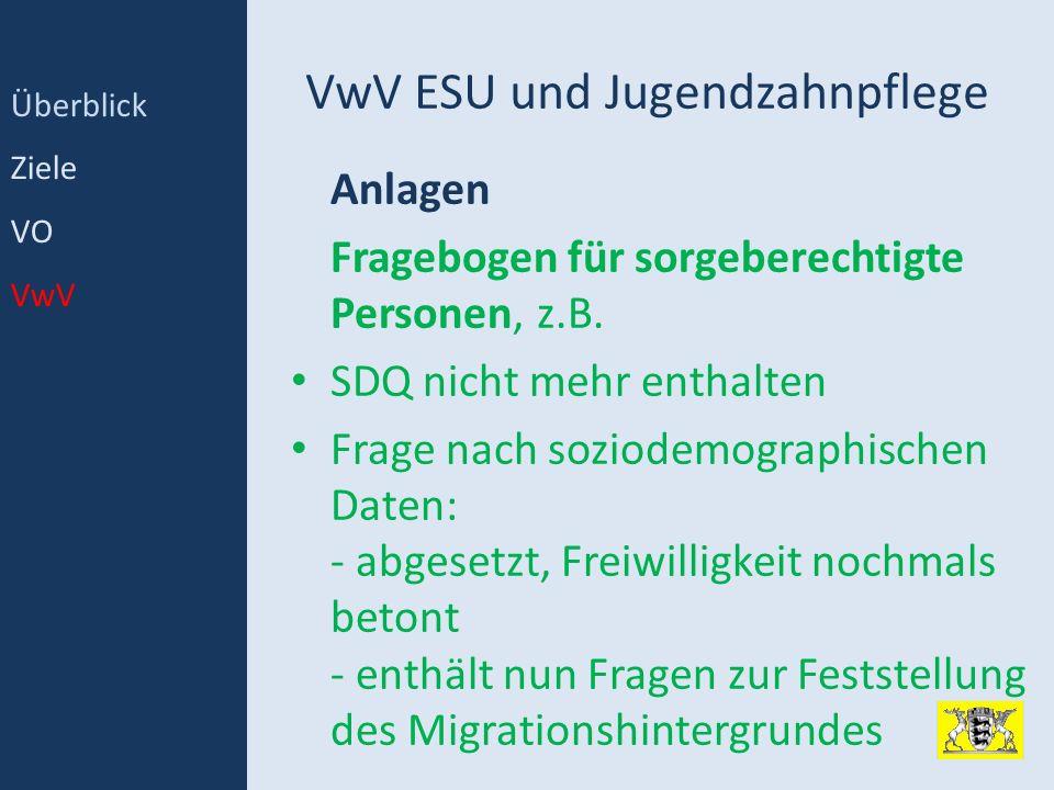 VwV ESU und Jugendzahnpflege Anlagen Fragebogen für sorgeberechtigte Personen,z.B. SDQ nicht mehr enthalten Frage nach soziodemographischen Daten: - a