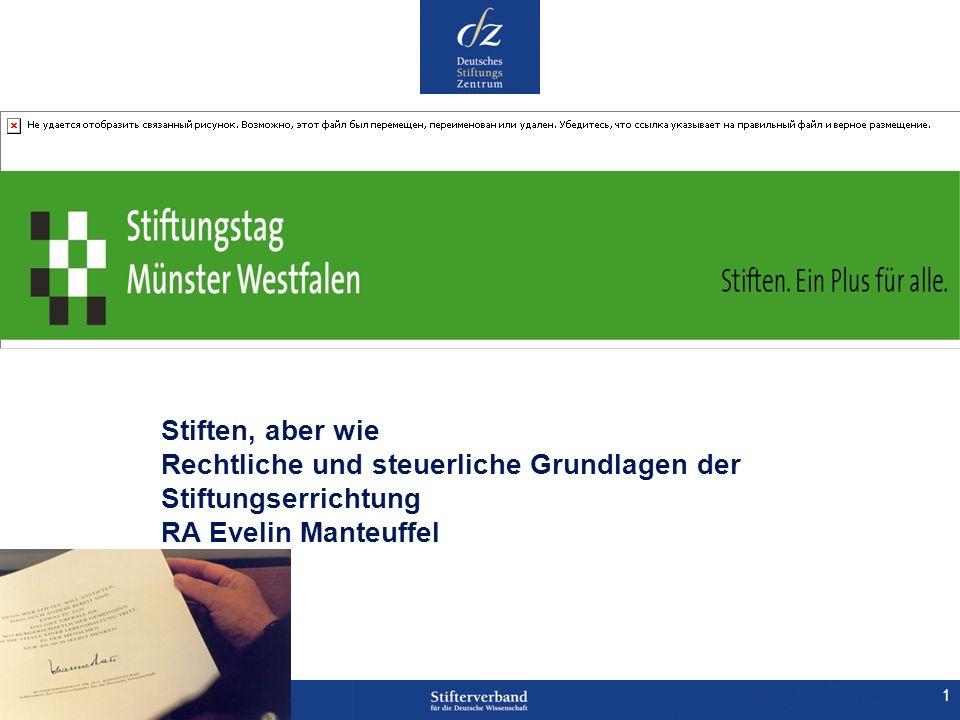 1 Stiften, aber wie Rechtliche und steuerliche Grundlagen der Stiftungserrichtung RA Evelin Manteuffel