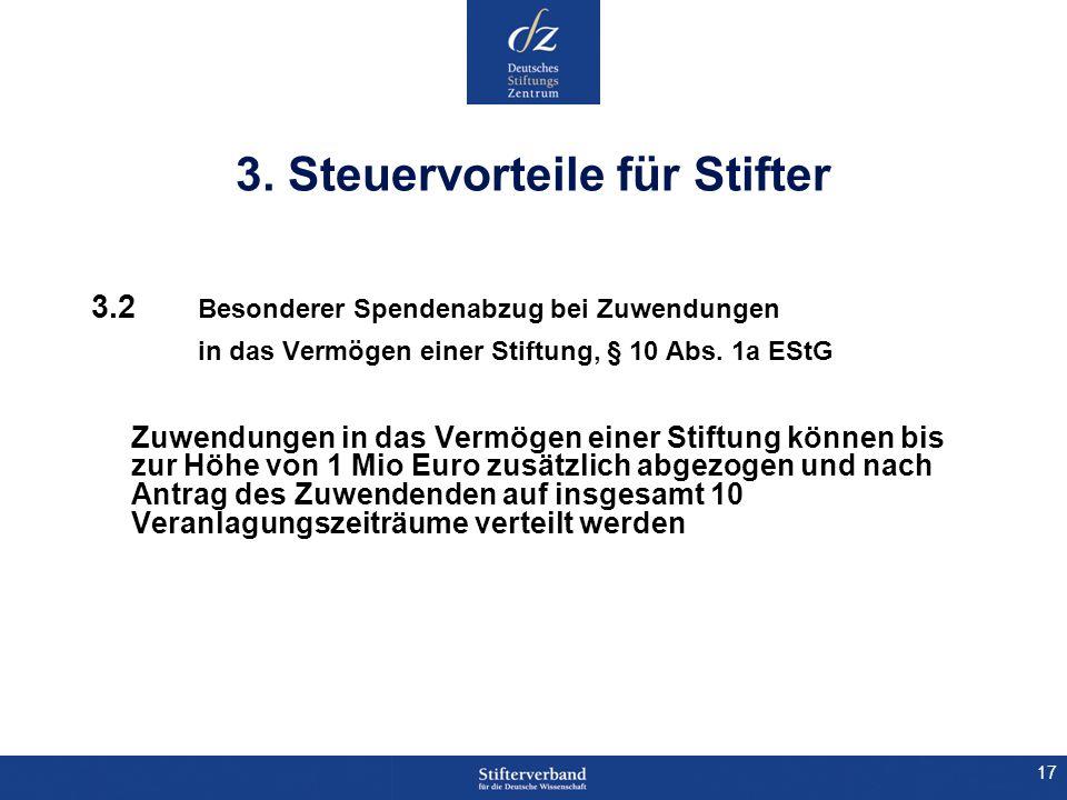 17 3. Steuervorteile für Stifter 3.2 Besonderer Spendenabzug bei Zuwendungen in das Vermögen einer Stiftung, § 10 Abs. 1a EStG Zuwendungen in das Verm