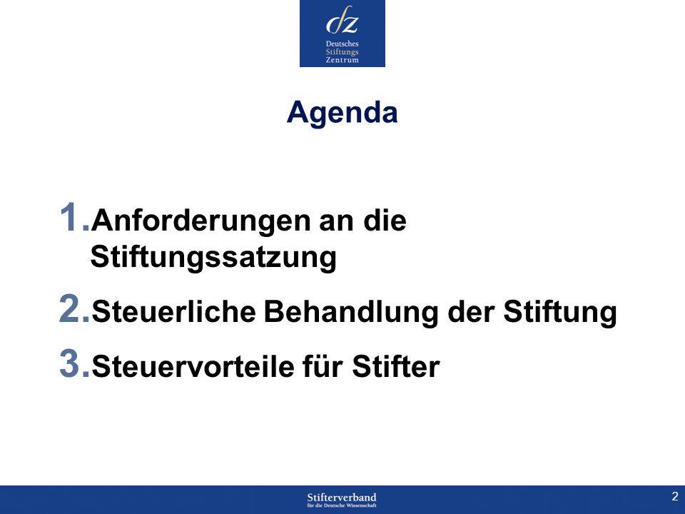 2 Agenda 1. Anforderungen an die Stiftungssatzung 2. Steuerliche Behandlung der Stiftung 3. Steuervorteile für Stifter