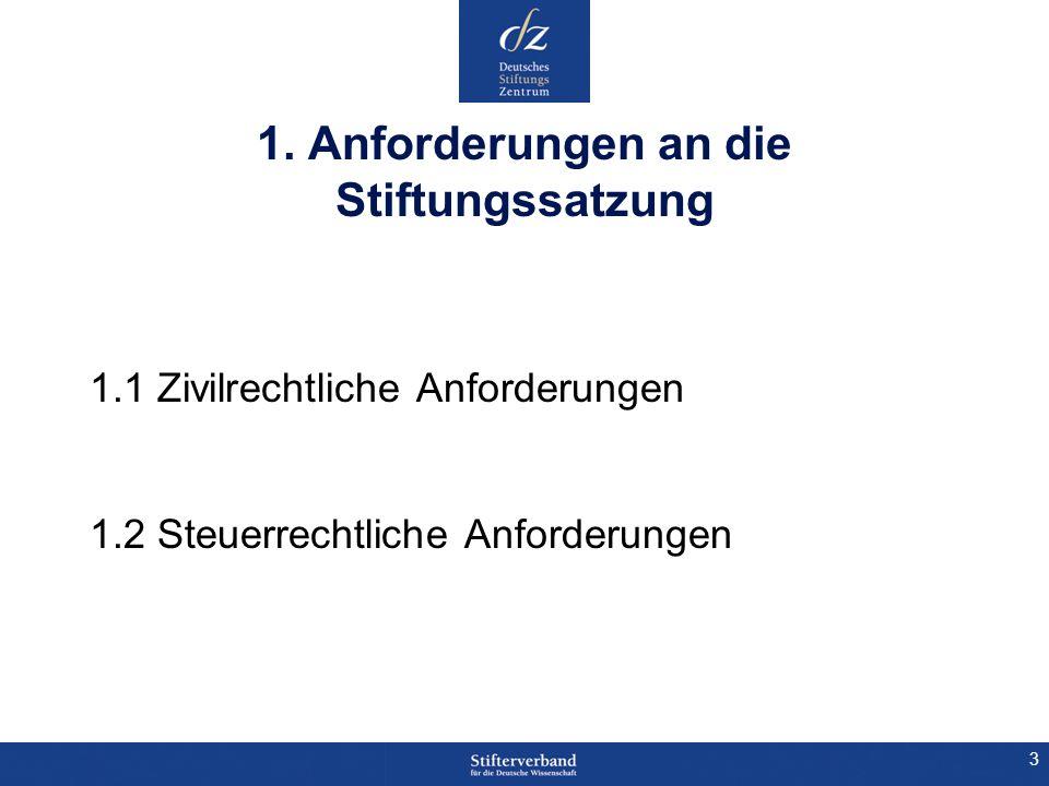 3 1. Anforderungen an die Stiftungssatzung 1.1 Zivilrechtliche Anforderungen 1.2 Steuerrechtliche Anforderungen