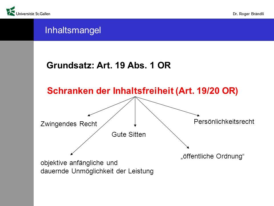 Dr. Roger Brändli Inhaltsmangel Grundsatz: Art. 19 Abs. 1 OR Schranken der Inhaltsfreiheit (Art. 19/20 OR) objektive anfängliche und dauernde Unmöglic