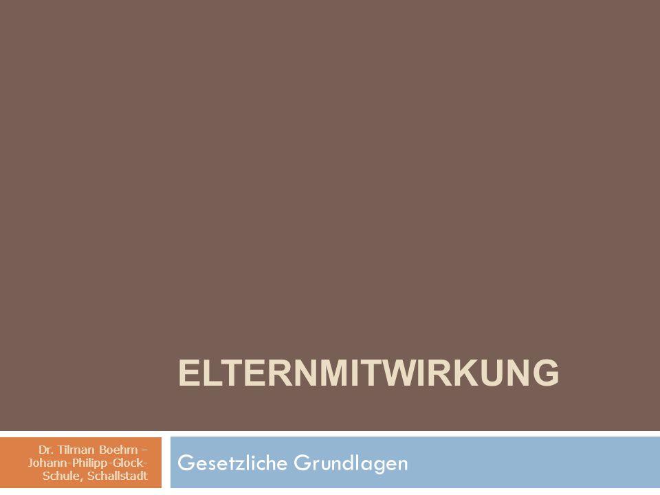 Dr. Tilman Boehm – Johann-Philipp-Glock- Schule, Schallstadt ELTERNMITWIRKUNG Gesetzliche Grundlagen Dr. Tilman Boehm – Johann-Philipp-Glock- Schule,