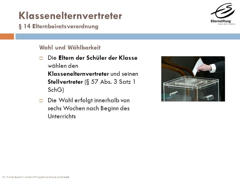 Dr. Tilman Boehm – Johann-Philipp-Glock-Schule, Schallstadt Klassenelternvertreter § 14 Elternbeiratsverordnung Wahl und Wählbarkeit Die Eltern der Sc