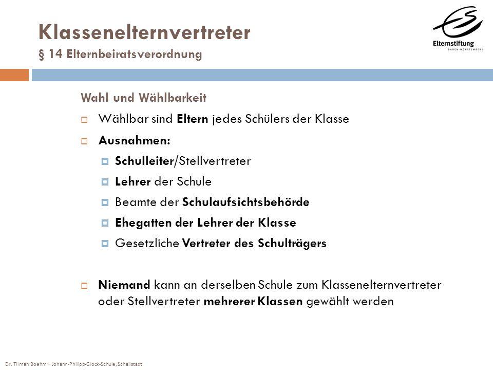 Dr. Tilman Boehm – Johann-Philipp-Glock-Schule, Schallstadt Klassenelternvertreter § 14 Elternbeiratsverordnung Wahl und Wählbarkeit Wählbar sind Elte
