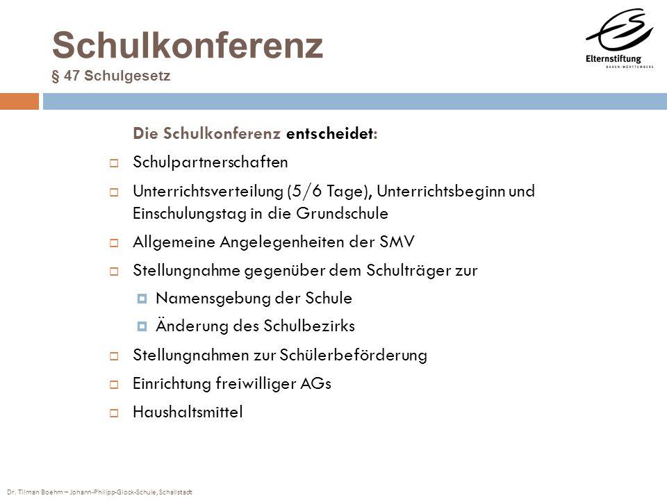 Dr. Tilman Boehm – Johann-Philipp-Glock-Schule, Schallstadt Schulkonferenz § 47 Schulgesetz Die Schulkonferenz entscheidet: Schulpartnerschaften Unter