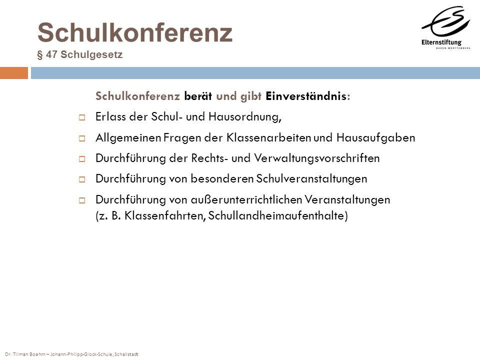 Dr. Tilman Boehm – Johann-Philipp-Glock-Schule, Schallstadt Schulkonferenz § 47 Schulgesetz Schulkonferenz berät und gibt Einverständnis: Erlass der S