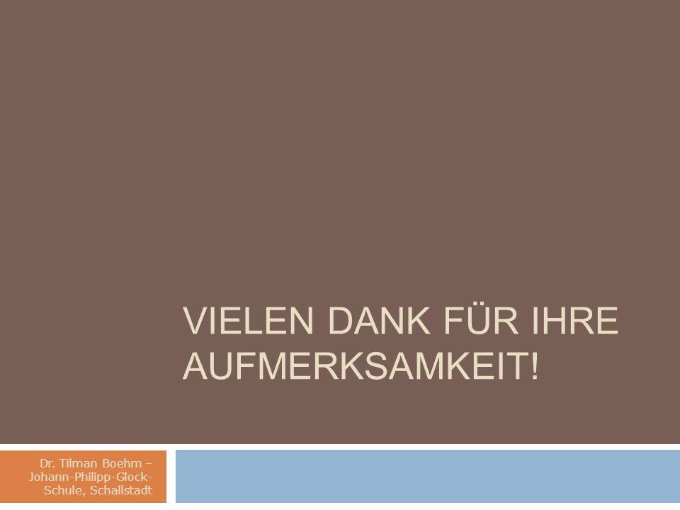 Dr. Tilman Boehm – Johann-Philipp-Glock- Schule, Schallstadt VIELEN DANK FÜR IHRE AUFMERKSAMKEIT!