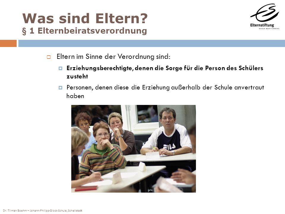 Dr. Tilman Boehm – Johann-Philipp-Glock-Schule, Schallstadt Eltern im Sinne der Verordnung sind: Erziehungsberechtigte, denen die Sorge für die Person