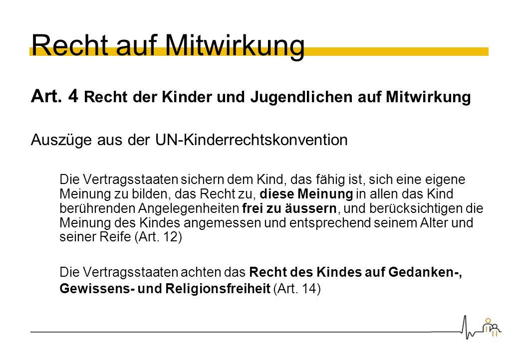 Recht auf Mitwirkung Art. 4 Recht der Kinder und Jugendlichen auf Mitwirkung Auszüge aus der UN-Kinderrechtskonvention Die Vertragsstaaten sichern dem