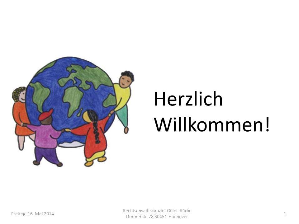 Herzlich Willkommen! Freitag, 16. Mai 2014 Rechtsanwaltskanzlei Güler-Räcke Limmerstr. 78 30451 Hannover 1
