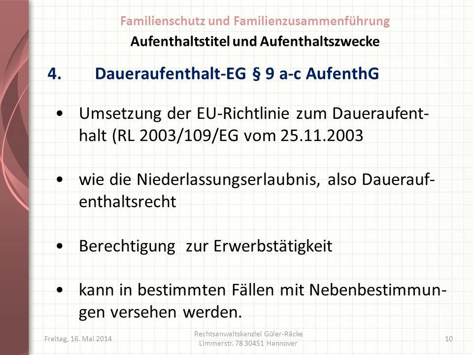 4.Daueraufenthalt-EG § 9 a-c AufenthG Freitag, 16. Mai 2014 Rechtsanwaltskanzlei Güler-Räcke Limmerstr. 78 30451 Hannover 10 Umsetzung der EU-Richtlin