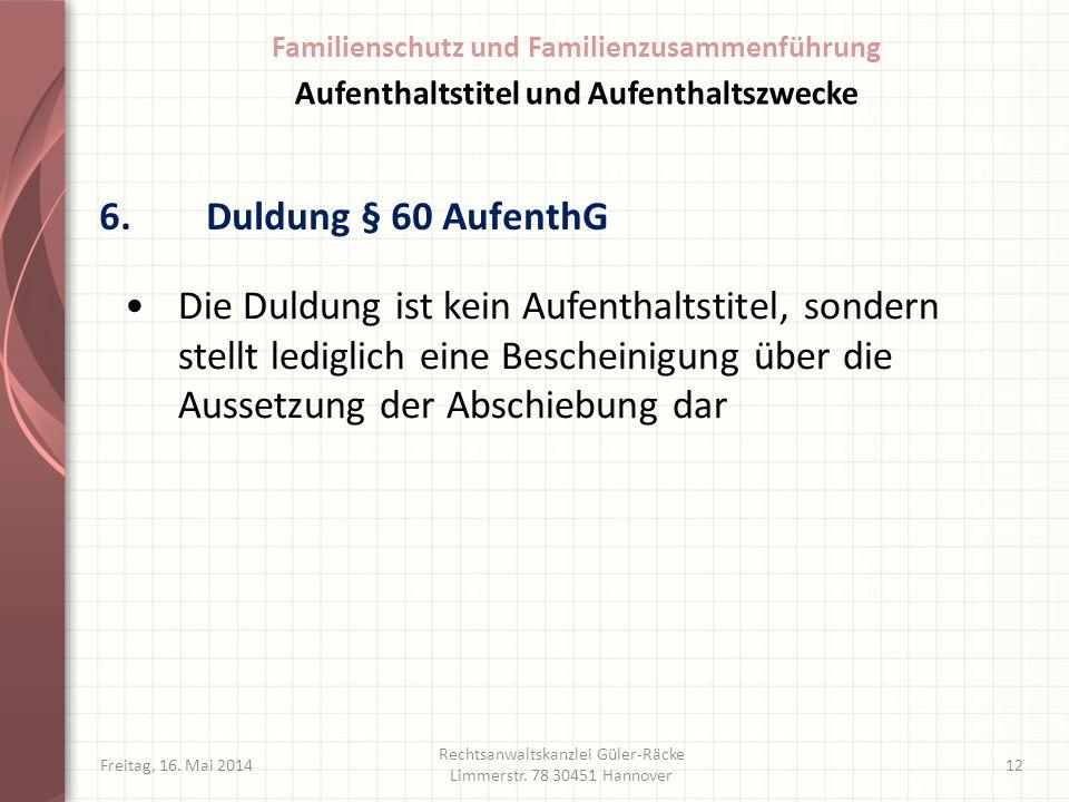 6.Duldung § 60 AufenthG Freitag, 16. Mai 2014 Rechtsanwaltskanzlei Güler-Räcke Limmerstr. 78 30451 Hannover 12 Die Duldung ist kein Aufenthaltstitel,