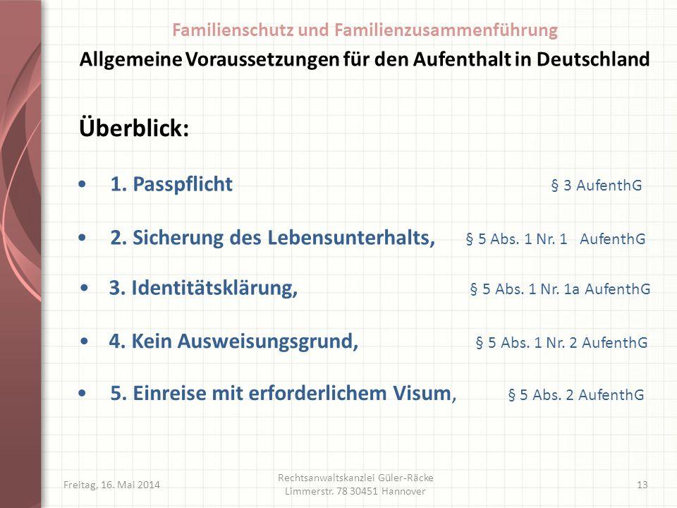 Freitag, 16. Mai 2014 Rechtsanwaltskanzlei Güler-Räcke Limmerstr. 78 30451 Hannover 13 2. Sicherung des Lebensunterhalts, § 5 Abs. 1 Nr. 1 AufenthG 3.