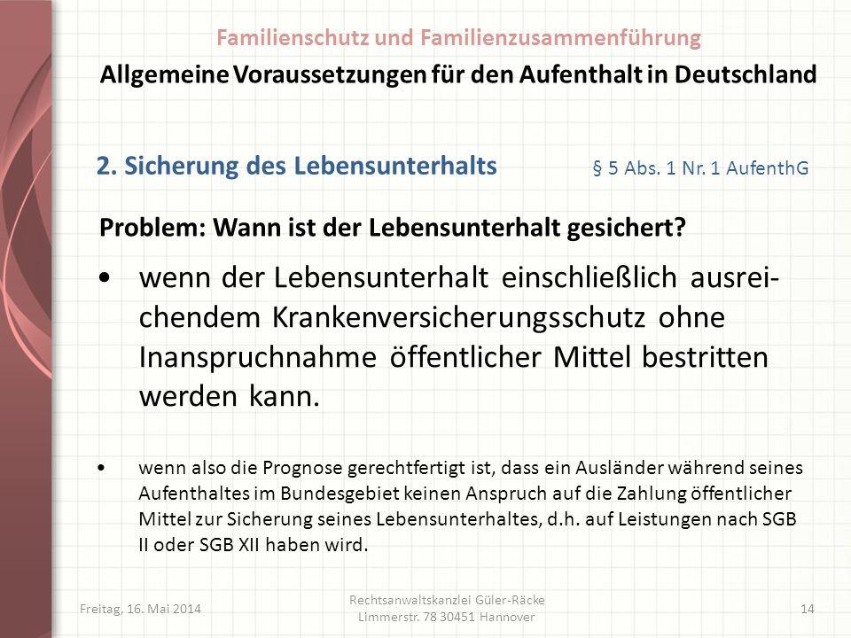 Freitag, 16. Mai 2014 Rechtsanwaltskanzlei Güler-Räcke Limmerstr. 78 30451 Hannover 14 wenn der Lebensunterhalt einschließlich ausrei- chendem Kranken