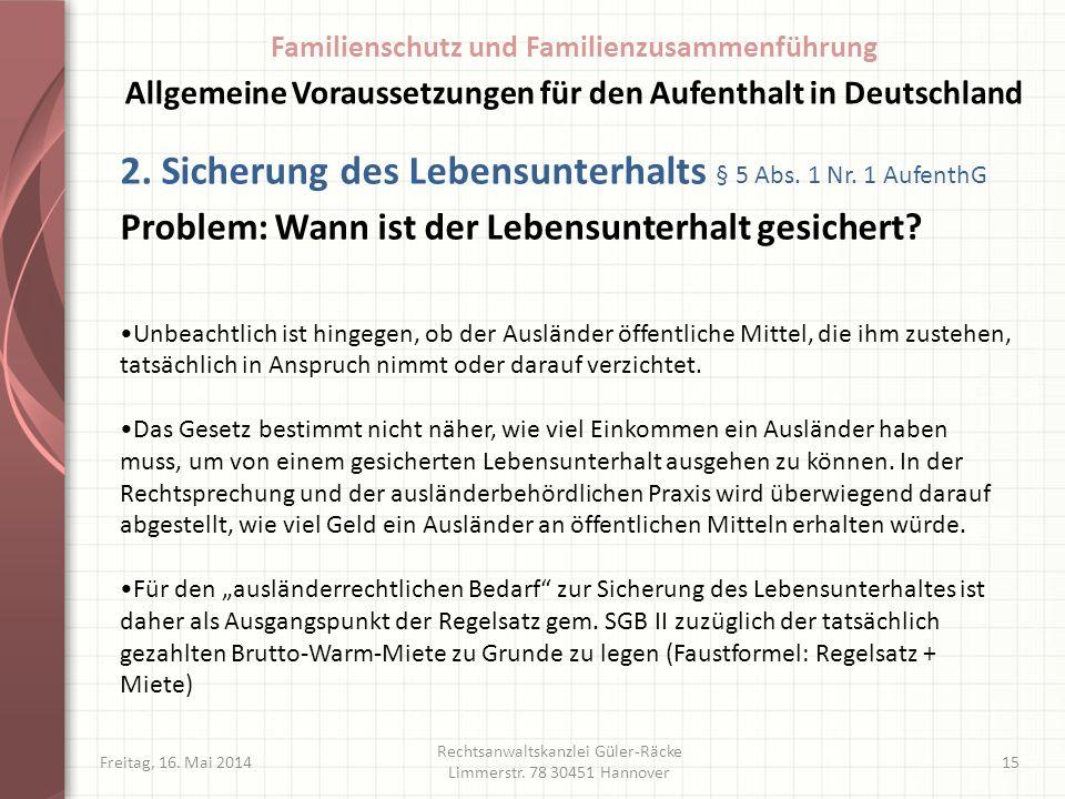 Freitag, 16. Mai 2014 Rechtsanwaltskanzlei Güler-Räcke Limmerstr. 78 30451 Hannover 15 2. Sicherung des Lebensunterhalts § 5 Abs. 1 Nr. 1 AufenthG Pro