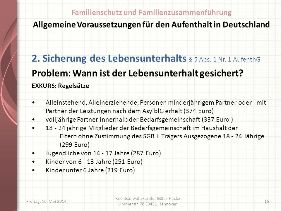 Freitag, 16. Mai 2014 Rechtsanwaltskanzlei Güler-Räcke Limmerstr. 78 30451 Hannover 16 2. Sicherung des Lebensunterhalts § 5 Abs. 1 Nr. 1 AufenthG Pro