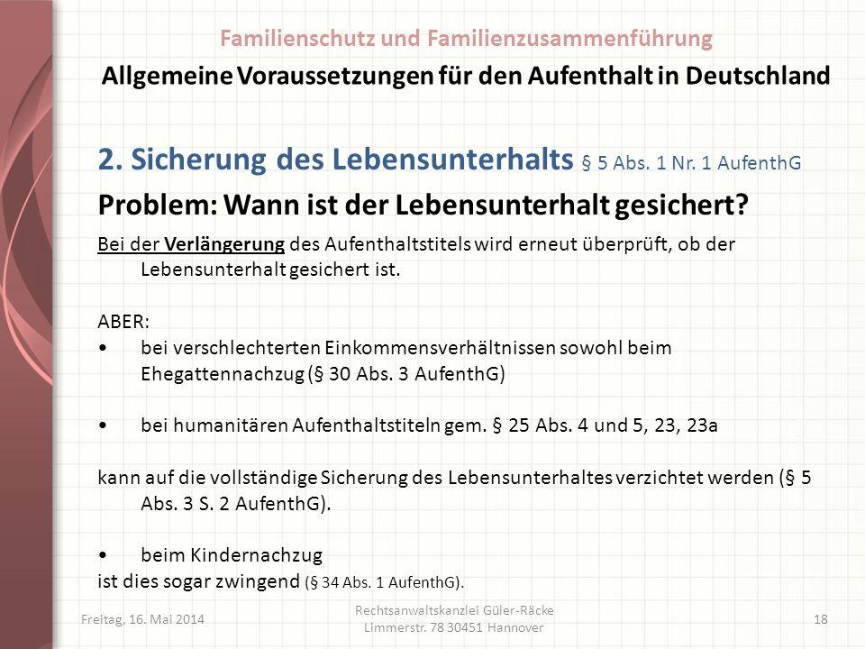 Freitag, 16. Mai 2014 Rechtsanwaltskanzlei Güler-Räcke Limmerstr. 78 30451 Hannover 18 2. Sicherung des Lebensunterhalts § 5 Abs. 1 Nr. 1 AufenthG Pro