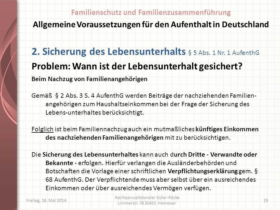 Freitag, 16. Mai 2014 Rechtsanwaltskanzlei Güler-Räcke Limmerstr. 78 30451 Hannover 19 2. Sicherung des Lebensunterhalts § 5 Abs. 1 Nr. 1 AufenthG Pro