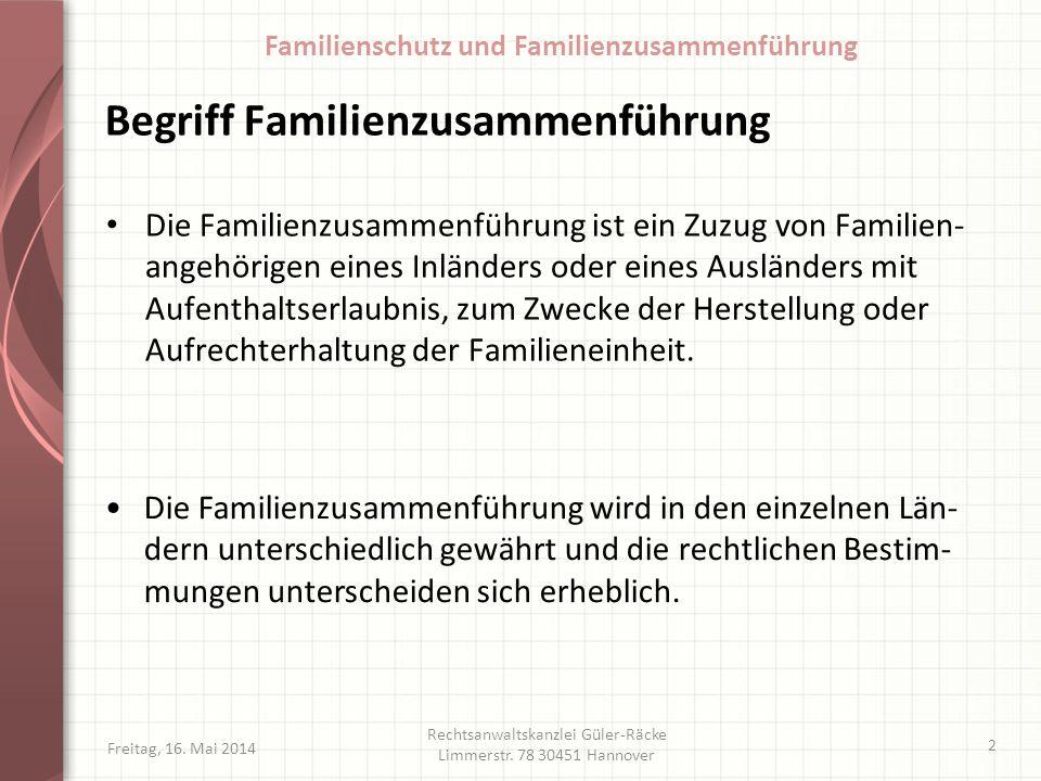 Begriff Familienzusammenführung Die Familienzusammenführung ist ein Zuzug von Familien- angehörigen eines Inländers oder eines Ausländers mit Aufentha