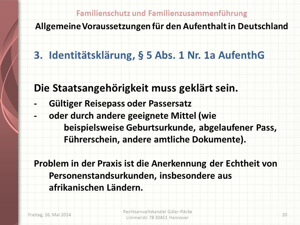 Freitag, 16. Mai 2014 Rechtsanwaltskanzlei Güler-Räcke Limmerstr. 78 30451 Hannover 20 3.Identitätsklärung, § 5 Abs. 1 Nr. 1a AufenthG Die Staatsangeh
