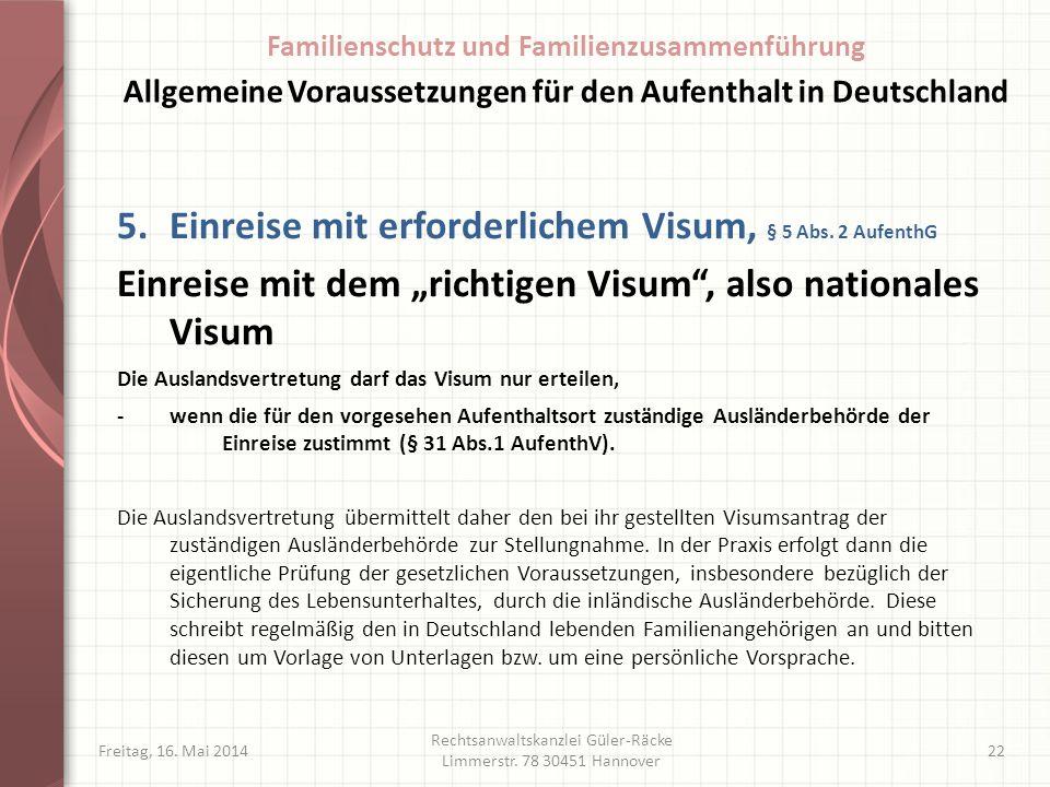 Freitag, 16. Mai 2014 Rechtsanwaltskanzlei Güler-Räcke Limmerstr. 78 30451 Hannover 22 5.Einreise mit erforderlichem Visum, § 5 Abs. 2 AufenthG Einrei