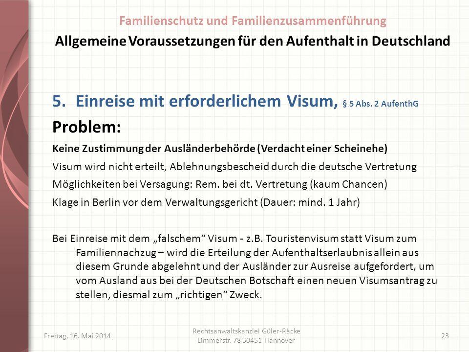 Freitag, 16. Mai 2014 Rechtsanwaltskanzlei Güler-Räcke Limmerstr. 78 30451 Hannover 23 5.Einreise mit erforderlichem Visum, § 5 Abs. 2 AufenthG Proble
